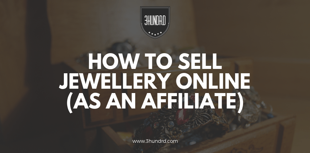 How To Sell Jewellery Online As An Affiliate Marketer