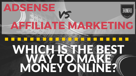 AdSense Or Affiliate Marketing? Which Is The Best Way To Make Money Online?