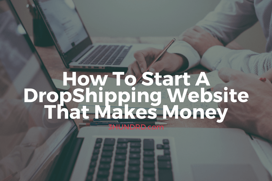 How To Start A DropShipping Website That Makes Money