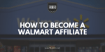 how to become a walmart affiliate