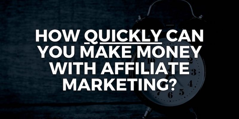 how fast can you make money with affiliate marketing