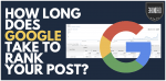 how long does google take to rank your post