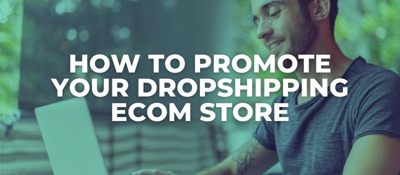 how to promote your dropshipping ecom store