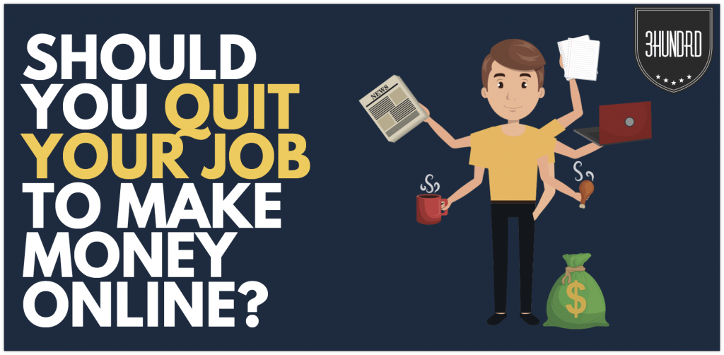 should you quit your job to make money online