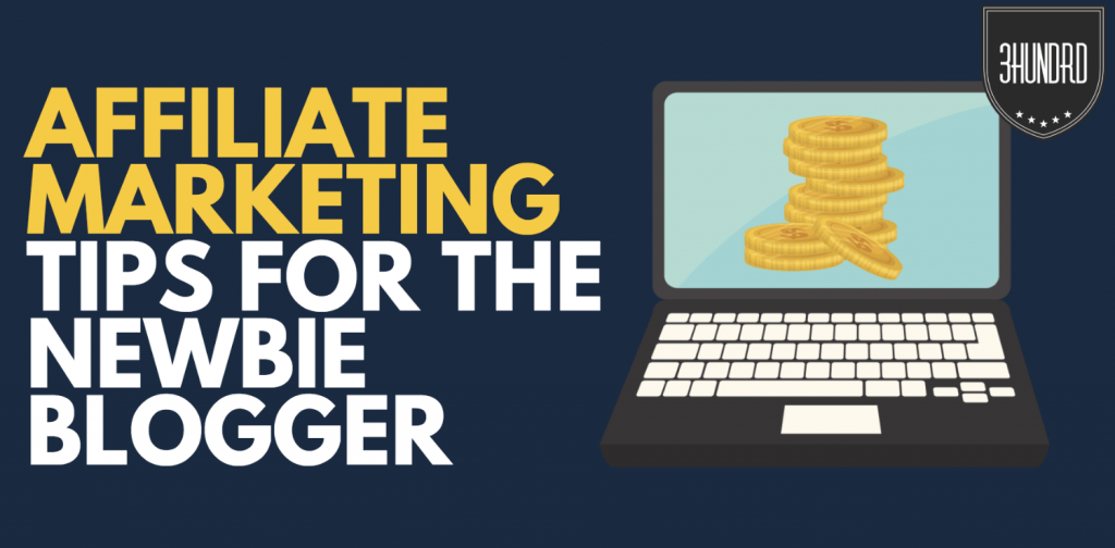 affiliate marketing tips for the newbie bloggers