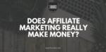 does affiliate marketing really make money