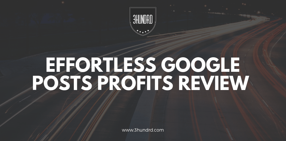 Effortless Google Posts Profit Review