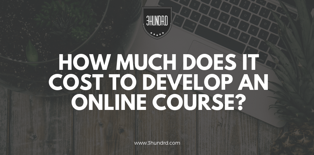 How Much Does It Cost To Develop An Online Course