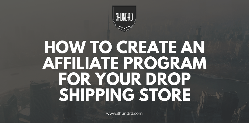 How To Create An Affiliate Program For Your Drop Shipping Store
