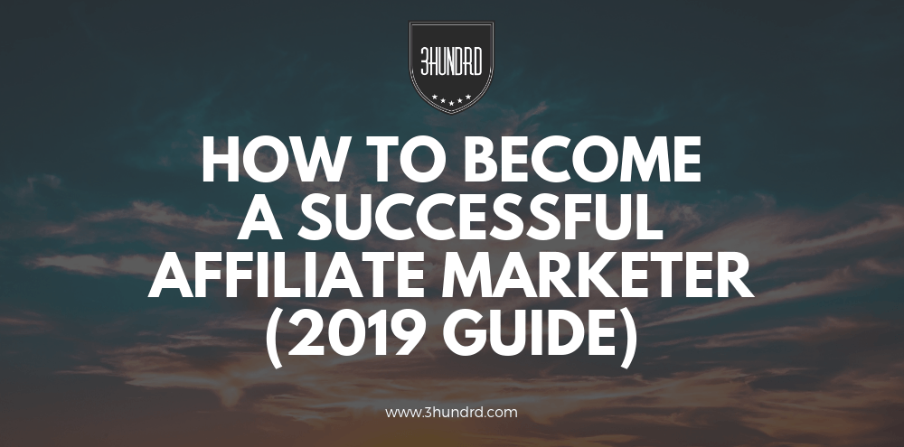 How To Become A Successful Affiliate Marketer (2019 Guide)
