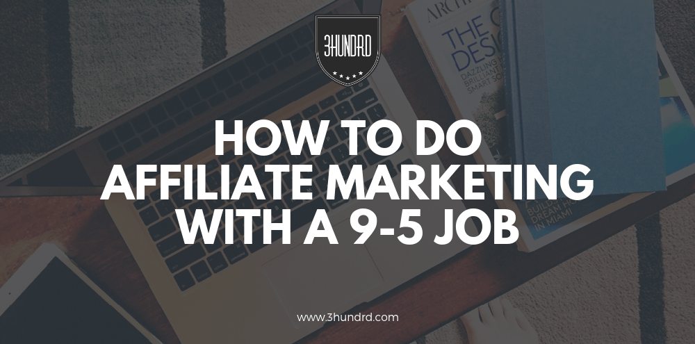 how to do affiliate marketing with a 9 to 5 job