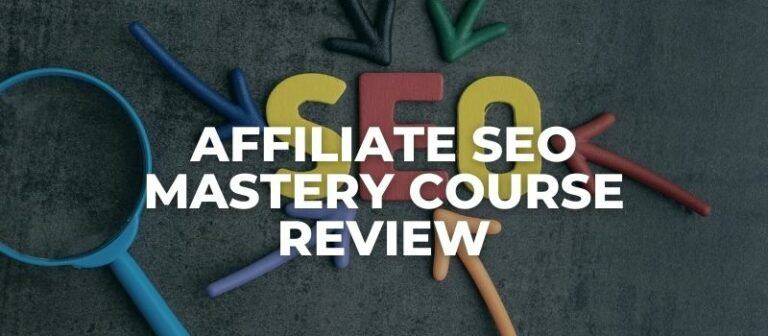 AFFILIATE SEO MASTERY COURSE REVIEW