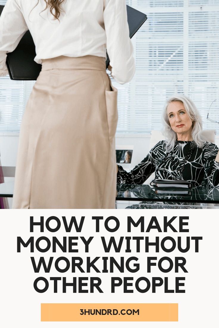 how to make money without working for other people
