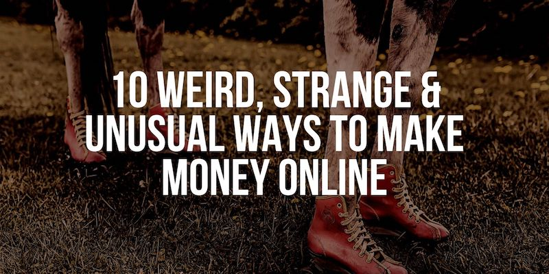weird ways to make money online