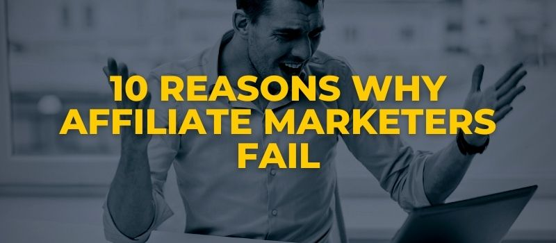 reasons why affiliate marketers fail