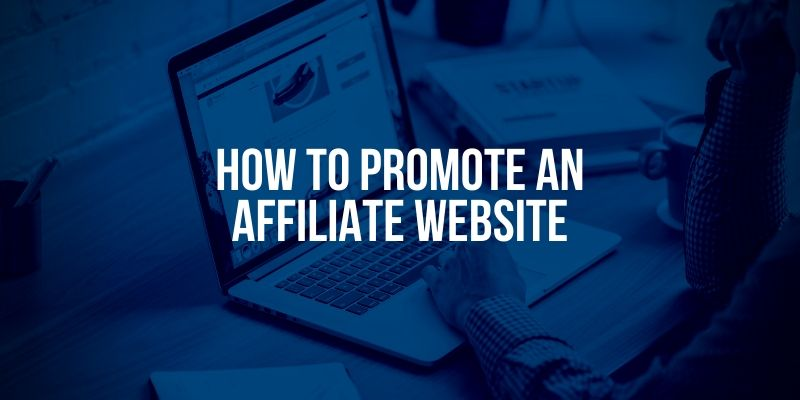 How To Promote An Affiliate Website