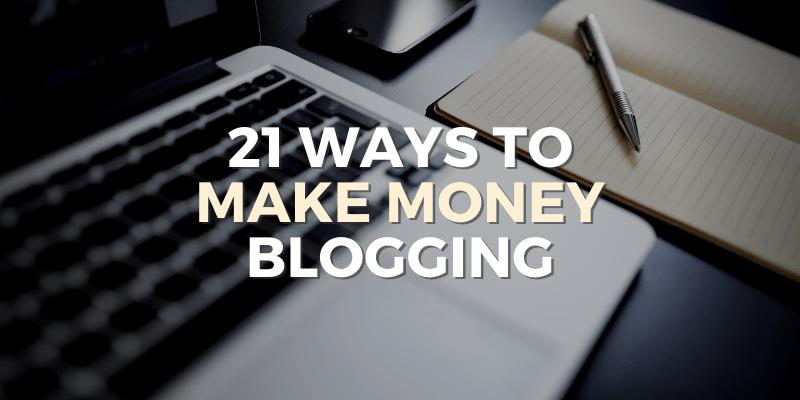 21 ways to make money blogging
