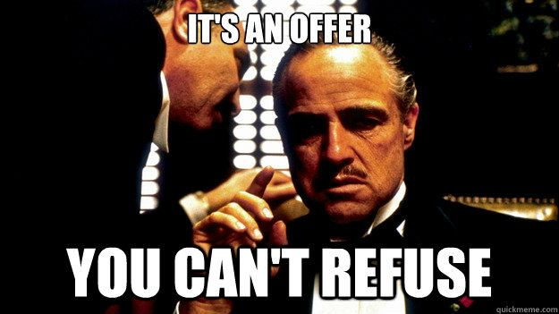 it's an offer you can't refuse